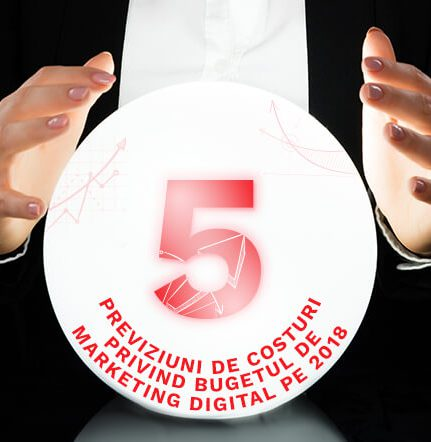 5 Previziuni de costuri privind bugetul de marketing digital pe 2018
